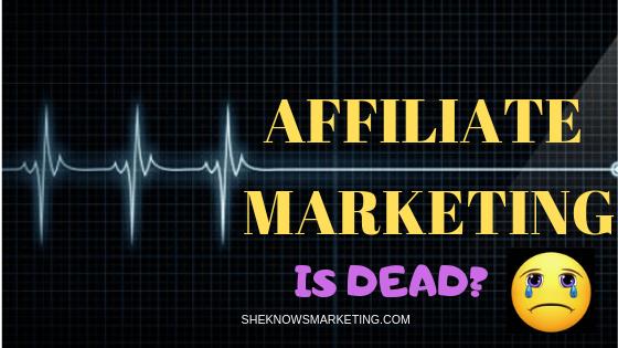 Is Affiliate Marketing Dead In 2019?